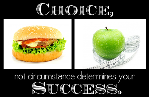 Choice, not circumstance determines your success.